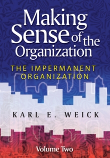 Making Sense of the Organization : The Impermanent Organization Impermanent Organization v. 2, Paperback Book