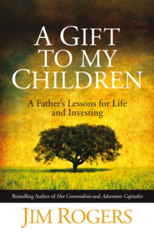 A Gift to My Children : A Father's Lessons for Life and Investing, Hardback Book