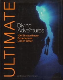 Ultimate Diving Adventures : 100 Extraordinary Experiences Under Water, Paperback
