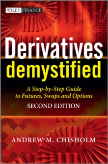 Derivatives Demystified : A Step-by-Step Guide to Forwards, Futures, Swaps and Options, Hardback