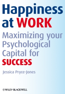 Happiness at Work : Maximizing Your Psychological Capital for Success, Paperback
