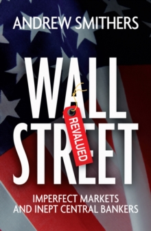 Wall Street Revalued : Imperfect Markets and Inept Central Bankers, Hardback