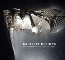Bartlett Designs : Speculating with Architecture, Paperback