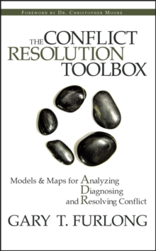 The Conflict Resolution Toolbox : Models and Maps for Analyzing, Diagnosing, and Resolving Conflict, Hardback Book
