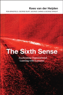 The Sixth Sense : Accelerating Organizational Learning with Scenarios, Hardback