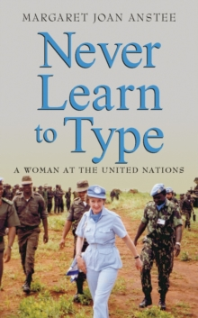 Never Learn to Type : A Woman at the United Nations, Paperback