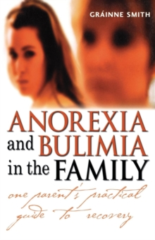 Anorexia and Bulimia in the Family : One Parent's Practical Guide to Recovery, Paperback