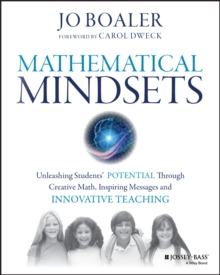 Mathematical Mindsets : Unleashing Students' Potential Through Creative Math, Inspiring Messages and Innovative Teaching, Paperback
