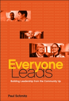 Everyone Leads : Building Leadership from the Community Up, Hardback