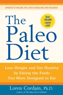 The Paleo Diet : Lose Weight and Get Healthy by Eating the Foods You Were Designed to Eat, Paperback