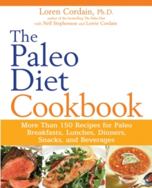 The Paleo Diet Cookbook : More Than 150 Recipes for Paleo Breakfasts, Lunches, Dinners, Snacks, and Beverages, Paperback