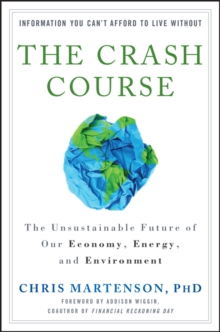 The Crash Course : The Unsustainable Future of Our Economy, Energy, and Environment, Hardback