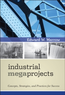 Industrial Megaprojects : Concepts, Strategies, and Practices for Success, Hardback