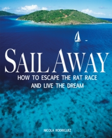 Sail Away : How to Escape the Rat Race and Live the Dream, Paperback