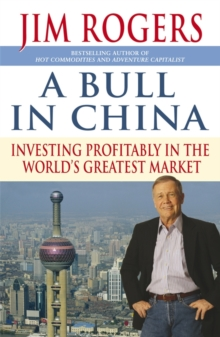 A Bull in China : Investing Profitably in the World's Greatest Market, Hardback Book