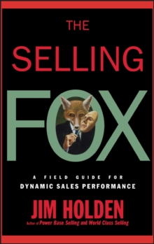 The Selling Fox : A Field Guide for Dynamic Sales Performance, Hardback