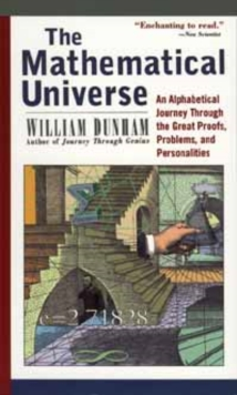 The Mathematical Universe : An Alphabetical Journey Through the Great Proofs, Problems and Personalities, Paperback Book