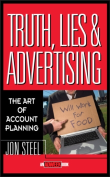 Truth, Lies, and Advertising : The Art of Account Planning, Hardback
