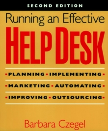 Running an Effective Help Desk : Planning, Implementing, Marketing, Automating, Improving, Outsourcing, Paperback Book