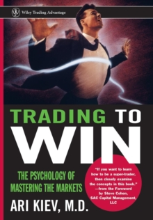 Trading to Win : The Psychology of Mastering the Markets, Hardback