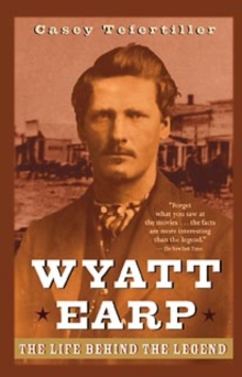 Wyatt Earp : The Life Behind the Legend, Paperback