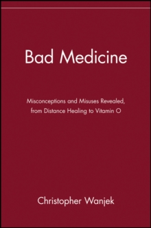 Bad Medicine : Misconceptions and Misuses Revealed, from Distance Healing to Vitamin O, Paperback