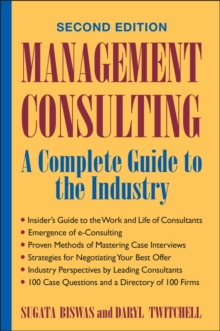 Management Consulting : A Complete Guide to the Industry, Hardback