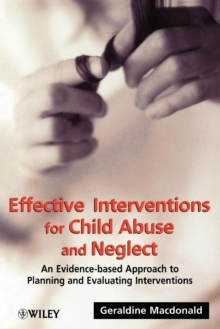 Effective Interventions for Child Abuse and Neglect : An Evidence-based Approach to Planning and Evaluating Interventions, Paperback Book