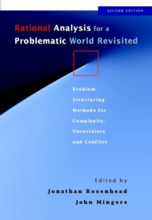 Rational Analysis for a Problematic World Revisited : Problem Structuring Methods for Complexity, Uncertainty and Conflict, Paperback