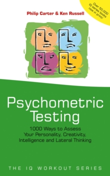 Psychometric Testing : 1000 Ways to Assess Your Personality, Creativity, Intelligence and Lateral Thinking, Paperback