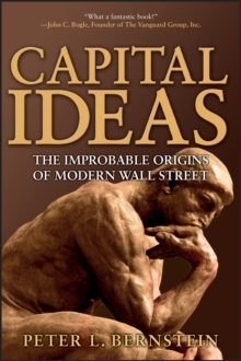 Capital Ideas : The Improbable Origins of Modern Wall Street, Paperback Book
