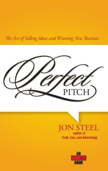 Perfect Pitch : The Art of Selling Ideas and Winning New Business, Hardback