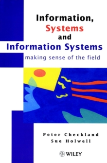 Information, Systems and Information Systems : Making Sense of the Field, Hardback