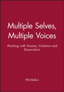 Multiple Selves, Multiple Voices : Working with Trauma, Violation, and Dissociation, Paperback