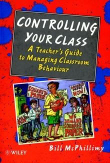 Controlling Your Class : Teacher's Guide to Managing Classroom Behaviour, Paperback