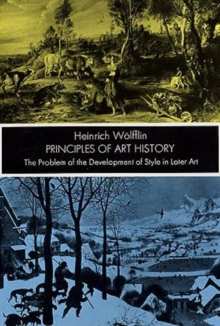 Principles of Art History : The Problem of the Development of Style in Later Art, Paperback