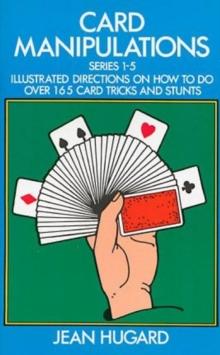 Card Manipulations : Illustrated Directions on How to Do Over 165 Card Tricks and Stunts, Paperback