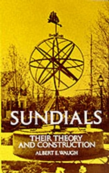 Sundials : Their Theory and Construction, Paperback