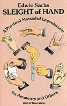 Sleight of Hand : Practical Manual of Legerdemain for Amateurs and Others, Paperback