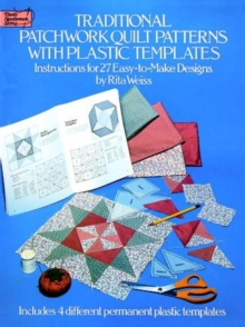 Traditional Patchwork Quilt Patterns With Plastic Templates : Instructions for 27 Easy-to-Make Designs, Paperback