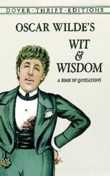 Oscar Wilde's Wit and Wisdom : A Book of Quotations, Paperback