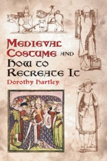 Medieval Costume and How to Recreate it, Paperback Book