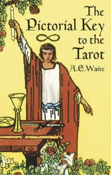 The Pictorial Key to the Tarot : Illustrating the Greater and Lesser Arcana, from Designs by Pamela Colman Smith, Paperback Book
