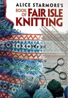 Alice Starmore's Book of Fair Isle Knitting, Paperback