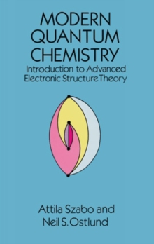 Modern Quantum Chemistry : Introduction to Advanced Electronic Structure Theory, Paperback