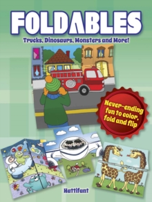 Foldables - Trucks, Dinosaurs, Monsters and More : Never-Ending Fun to Color, Fold and Flip, Paperback