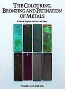 The Colouring, Bronzing and Patination of Metals : A Manual for Fine Metalworkers, Sculptors and Designers, Hardback Book