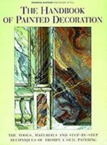 The Handbook of Painted Decoration : Tools, Materials and Step-by-step Techniques of Trompe l'Oeil Painting, Hardback