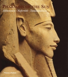 Pharaohs of the Sun : Akhenaten, Nefertiti, Tutankhamen, Hardback