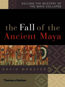 The Fall of the Ancient Maya : Solving the Mystery of the Maya Collapse, Hardback Book